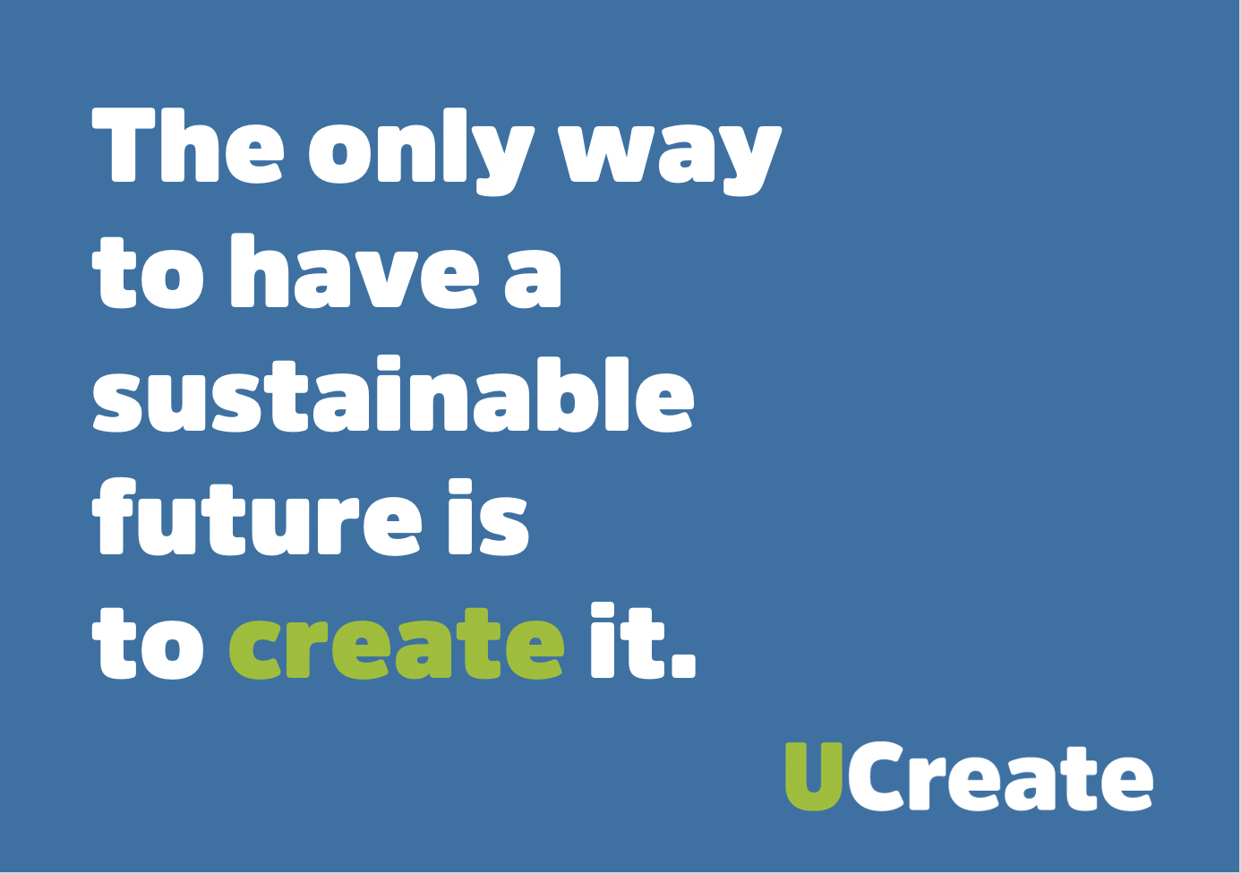 The only way to have a sustainalbe future is to create it